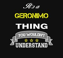 GERONIMO It's thing you wouldn't understand !! - T Shirt, Hoodie, Hoodies, Year, Birthday T-Shirt