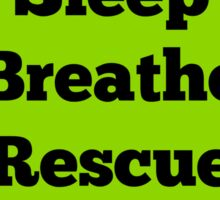 Eat, Sleep, Breathe, Rescue Sticker