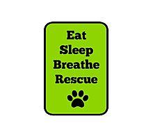 Eat, Sleep, Breathe, Rescue Photographic Print