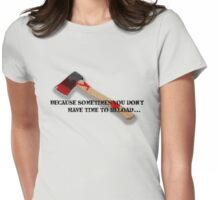 Axe's don't reload Womens Fitted T-Shirt