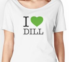 I ♥ DILL Women's Relaxed Fit T-Shirt