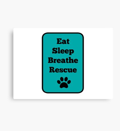 Eat, Sleep, Breathe, Rescue! Canvas Print