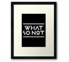 What so not - White Framed Print