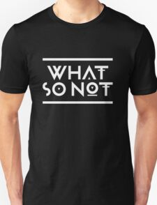 What so not - White Unisex T-Shirt