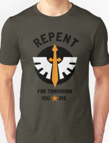 Repent! For tomorrow you die! T-Shirt
