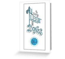 All I got left is my Bones Greeting Card