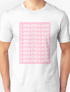 1-800-Did-I-Ask Unisex T-Shirt