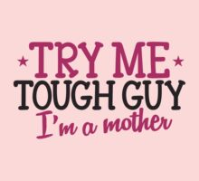 TRY ME TOUGH GUY I'm a MOTHER! by jazzydevil