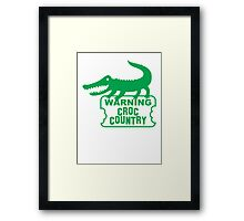 WARNING! Croc Country! with green corocdile! Framed Print