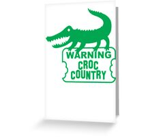 WARNING! Croc Country! with green corocdile! Greeting Card