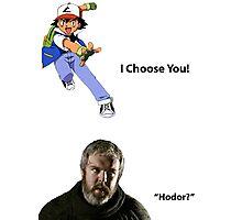 I Choose You! Hodor! Photographic Print