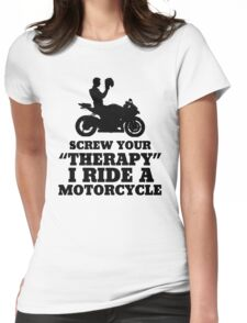 Screw Your Therapy, I Ride A Motorcycle Womens Fitted T-Shirt