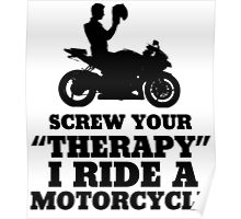 Screw Your Therapy, I Ride A Motorcycle Poster