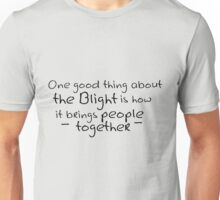 The Blight: Bringing People Together Unisex T-Shirt