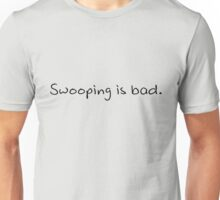 Swooping is Bad Unisex T-Shirt
