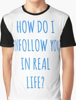 Unfollow Real Life Funny Quote Graphic T-Shirt