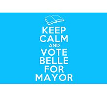 Keep Calm and Vote Belle for Mayor Photographic Print