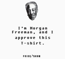 Morgan Freeman Approves This T-Shirt by TheFriggShow