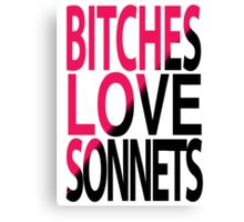 Bitches love Sonnets Canvas Print