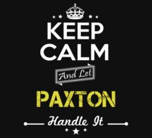 PAXTON KEEP CLAM AND LET  HANDLE IT - T Shirt, Hoodie, Hoodies, Year, Birthday by oaoatm