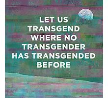 Let Us Transgend Where No Transgender Has Transgended Before Photographic Print