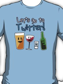Let's Go To Twitter! (alcohol) T-Shirt