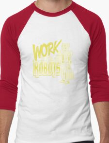 Work is for Robots... Men's Baseball ¾ T-Shirt