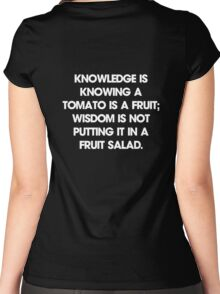 Knowledge is knowing a tomato is a fruit; wisdom is not putting it in a fruit salad. T-Shirt Women's Fitted Scoop T-Shirt