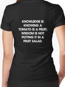 Knowledge is knowing a tomato is a fruit; wisdom is not putting it in a fruit salad. T-Shirt Women's Fitted V-Neck T-Shirt