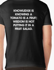 Knowledge is knowing a tomato is a fruit; wisdom is not putting it in a fruit salad. T-Shirt Mens V-Neck T-Shirt