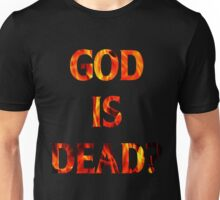God Is Dead? Unisex T-Shirt