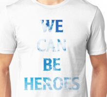 Heroes  Unisex T-Shirt