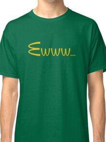 McDonalds Ewww Shirt Classic T-Shirt