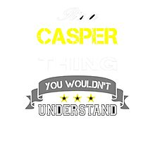 CASPER It's thing you wouldn't understand !! - T Shirt, Hoodie, Hoodies, Year, Birthday Photographic Print