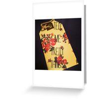 Tell Me Pretty Things  Greeting Card