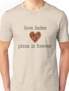 love fades, pizza is forever Unisex T-Shirt