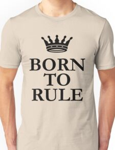 Born To Rule Unisex T-Shirt
