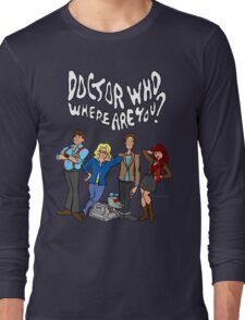 """""""Doctor Who, Where Are You?"""" Long Sleeve T-Shirt"""