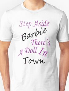 Step Aside Barbie, There's a new doll in town. Unisex T-Shirt