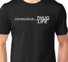 THUG LIFE - U Ain't Bout That Life Unisex T-Shirt