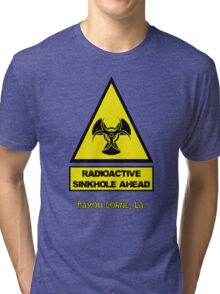 WARNING: Radioactive Sinkhole Ahead! -- Bayou Corne, La. Tri-blend T-Shirt