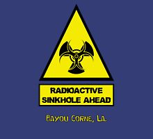 WARNING: Radioactive Sinkhole Ahead! -- Bayou Corne, La. Unisex T-Shirt