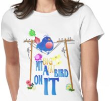 Put A Really Fat Bird On It! Womens Fitted T-Shirt
