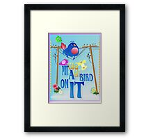 Put A Really Fat Bird On It! Framed Print