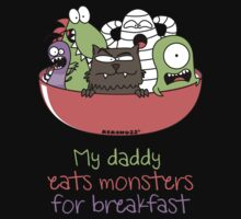 My daddy eats monsters for breakfast by Kokonuzz
