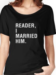 Reader, I married him. Women's Relaxed Fit T-Shirt