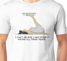 I Can't Believe I Was Doing It Wrong All These Years Unisex T-Shirt