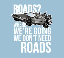 we don't need roads! Unisex T-Shirt
