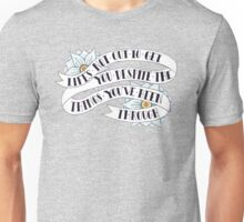 Life's not out to get you despite the things you've been through Unisex T-Shirt