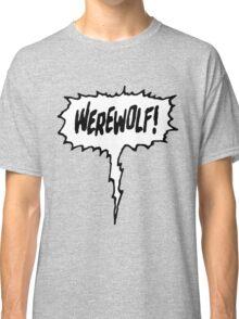 Werewolf! Classic T-Shirt